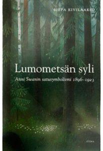 Sirpa Kivilaakso Lumometsän syli - Anni Swanin satusymbolismi 1869-1923